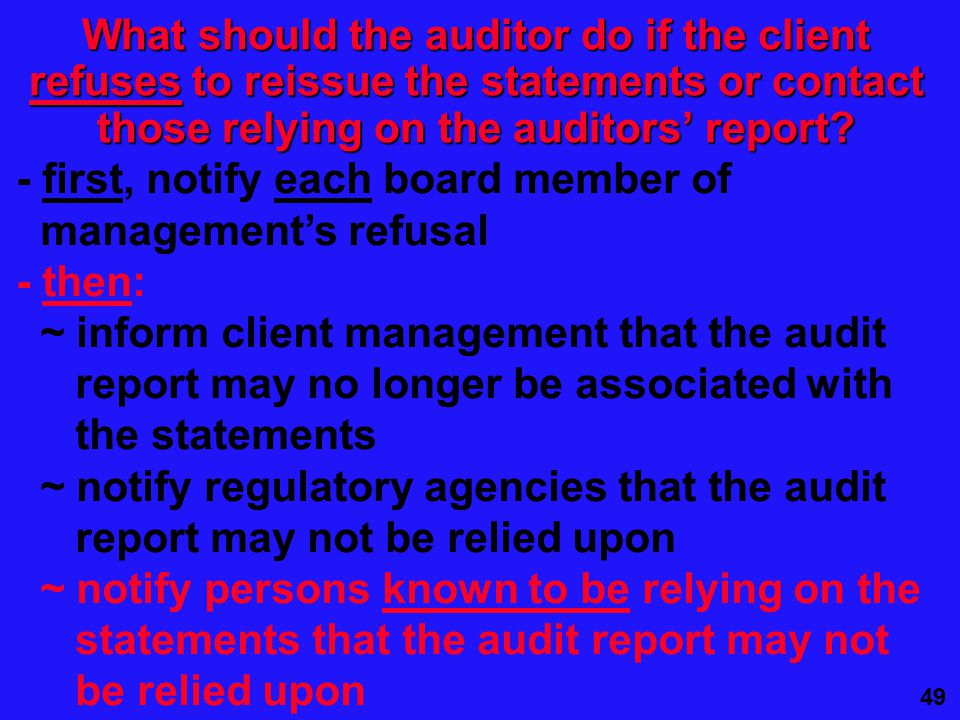 49 What should the auditor do if the client refuses to reissue the statements or contact those relying on the auditors' report.