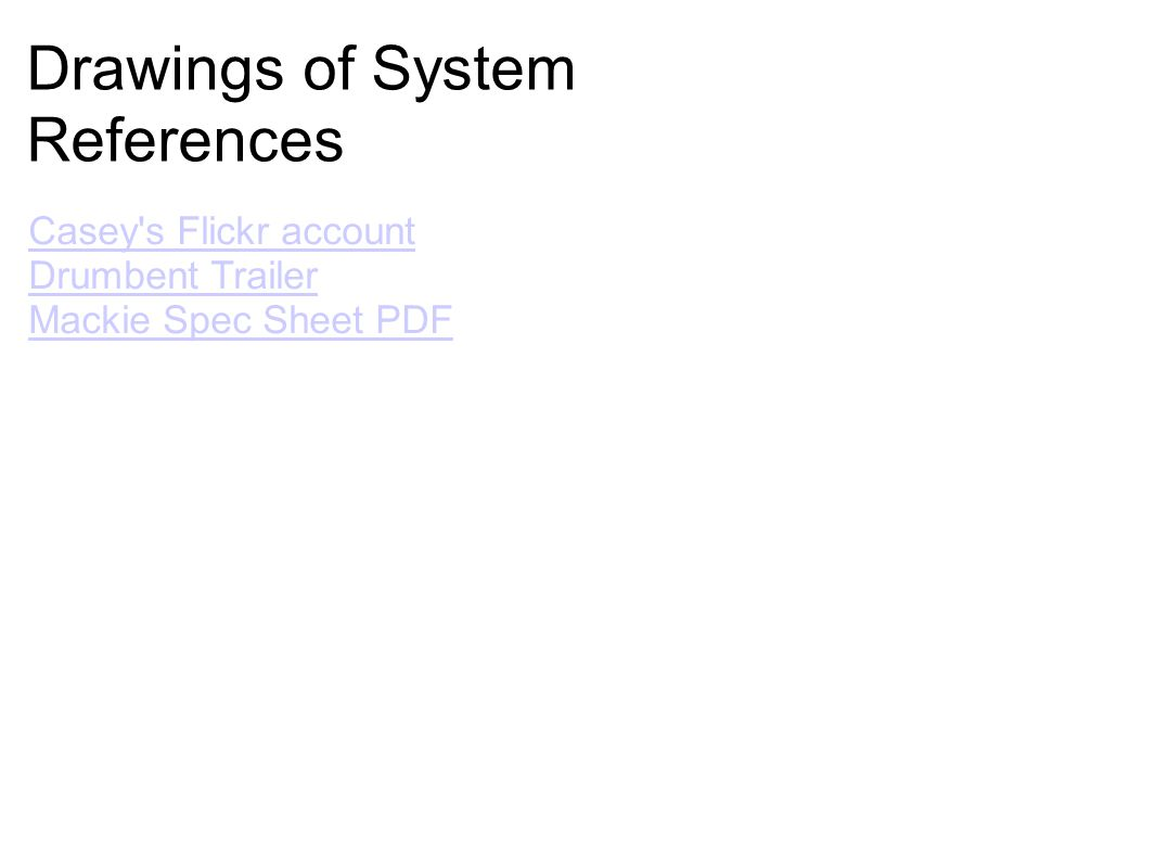 Drawings of System References Casey s Flickr account Drumbent Trailer Mackie Spec Sheet PDF