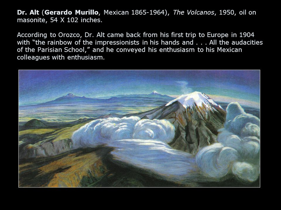 Dr. Alt (Gerardo Murillo, Mexican 1865-1964), The Volcanos, 1950, oil on masonite, 54 X 102 inches.