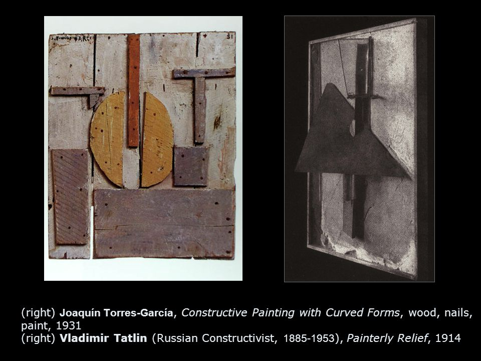 (right) Joaquín Torres-García, Constructive Painting with Curved Forms, wood, nails, paint, 1931 (right) Vladimir Tatlin (Russian Constructivist, 1885-1953 ), Painterly Relief, 1914
