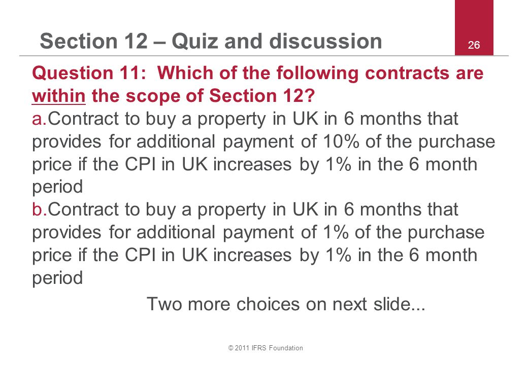 © 2011 IFRS Foundation 26 Section 12 – Quiz and discussion Question 11: Which of the following contracts are within the scope of Section 12.