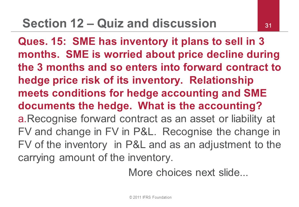 © 2011 IFRS Foundation 31 Section 12 – Quiz and discussion Ques.