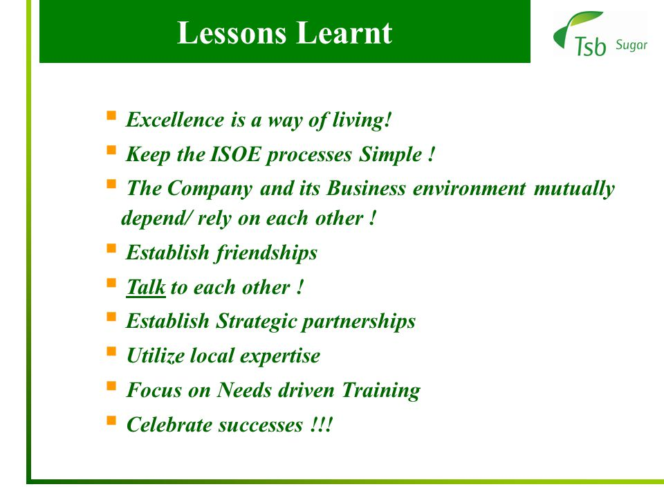 Lessons Learnt  Excellence is a way of living.  Keep the ISOE processes Simple .