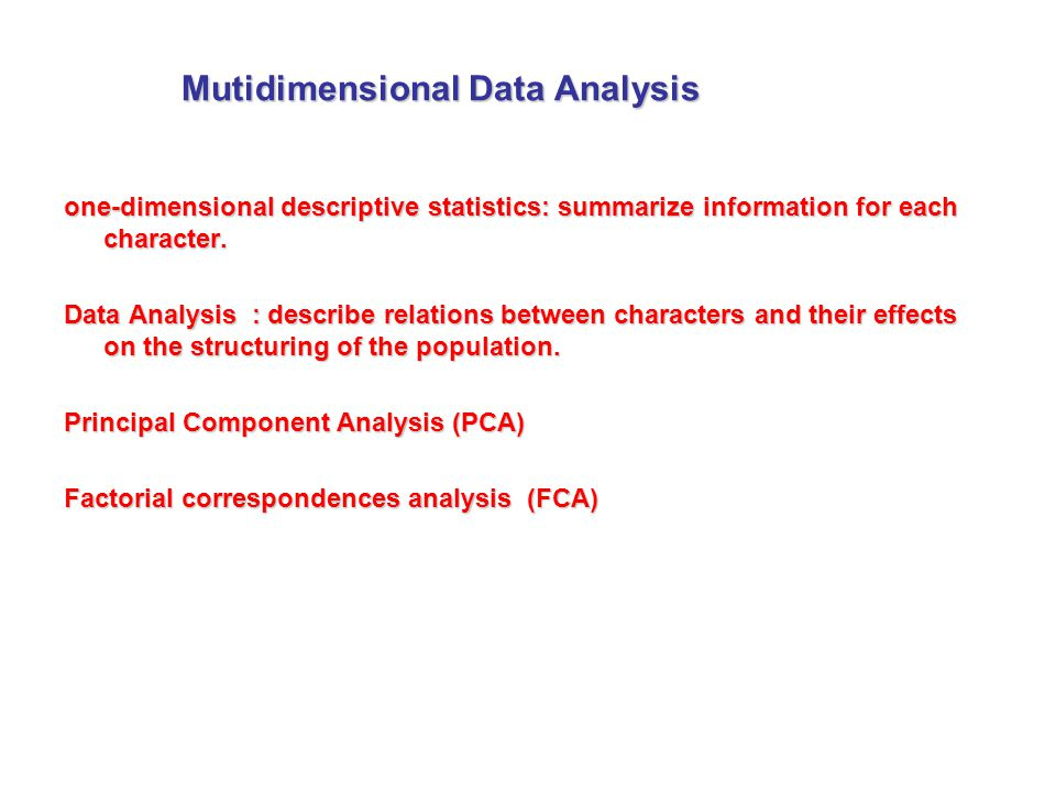 Mutidimensional Data Analysis one-dimensional descriptive statistics: summarize information for each character.