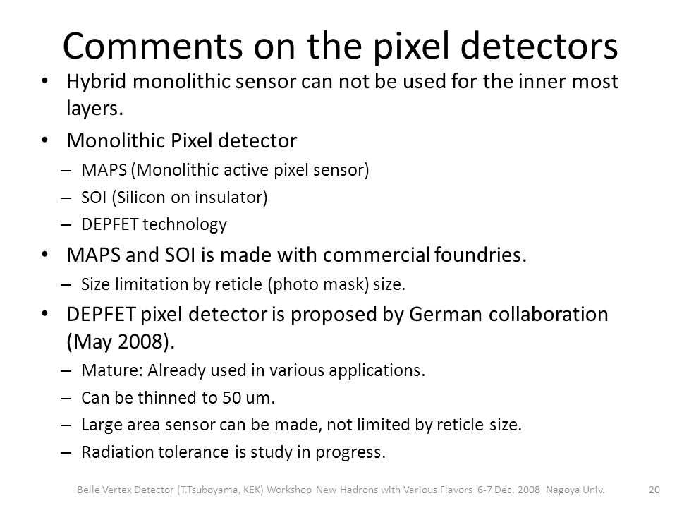 Comments on the pixel detectors Hybrid monolithic sensor can not be used for the inner most layers.