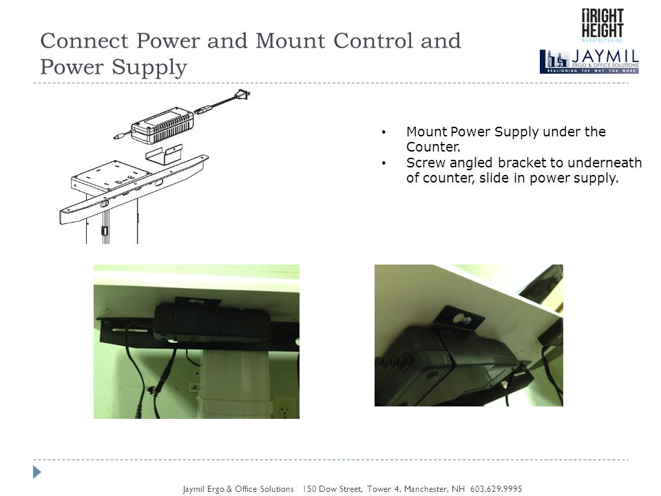 Connect Power and Mount Control and Power Supply Jaymil Ergo & Office Solutions 150 Dow Street, Tower 4, Manchester, NH Mount Power Supply under the Counter.