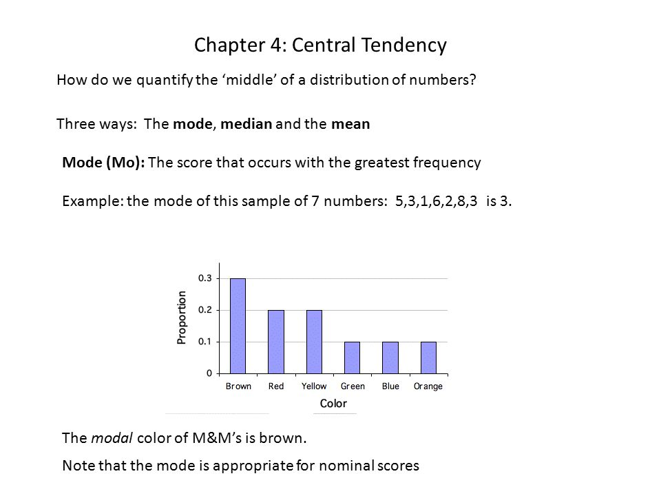 Chapter 4: Central Tendency How do we quantify the 'middle' of a distribution of numbers.