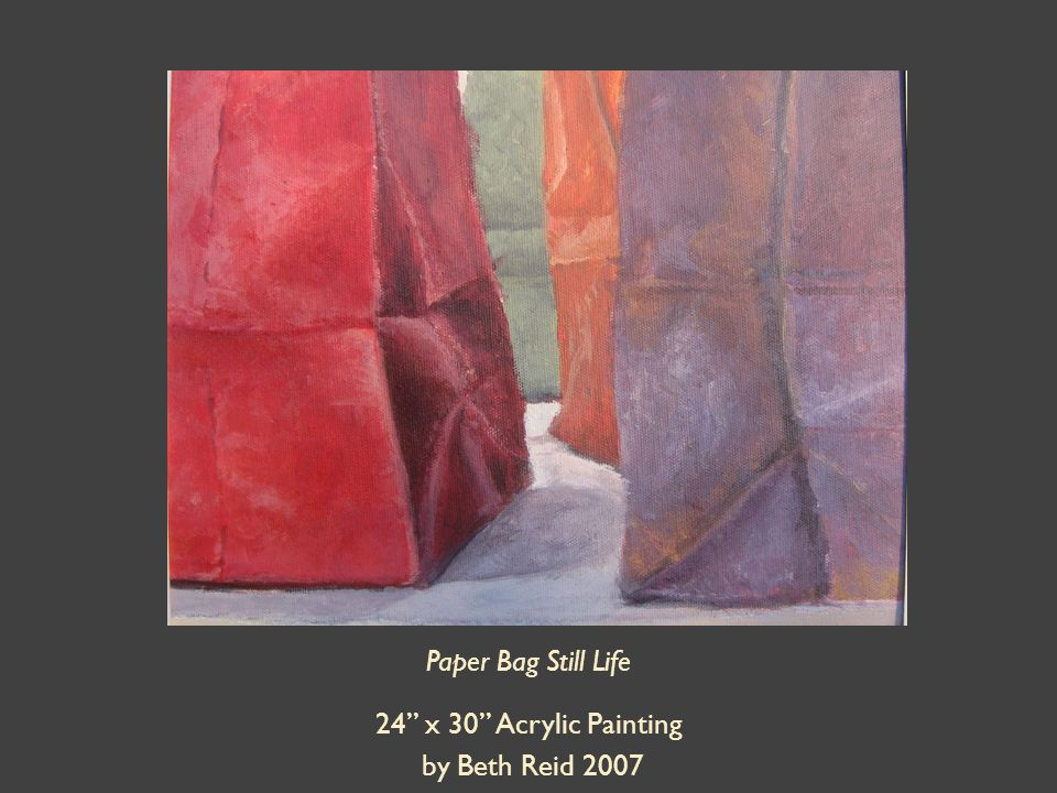 Paper Bag Still Life 24 x 30 Acrylic Painting by Beth Reid 2007