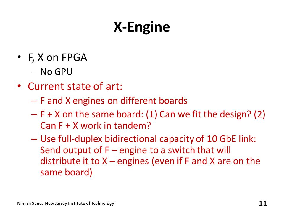 X-Engine F, X on FPGA – No GPU Current state of art: – F and X engines on different boards – F + X on the same board: (1) Can we fit the design.