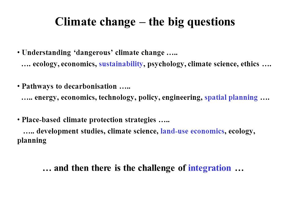Climate change – the big questions Understanding 'dangerous' climate change …..