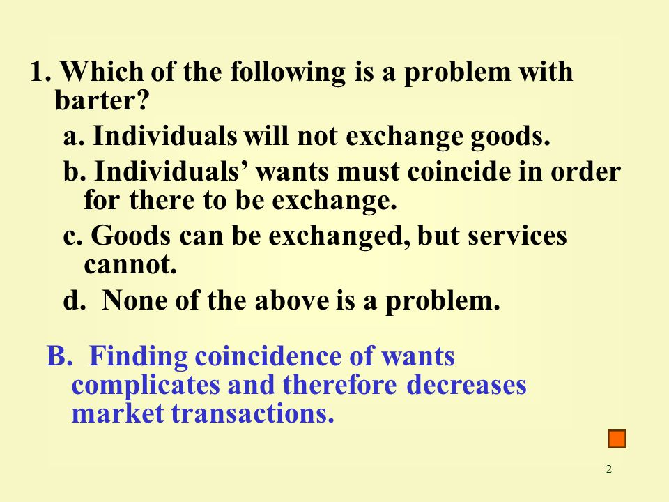 2 1. Which of the following is a problem with barter.