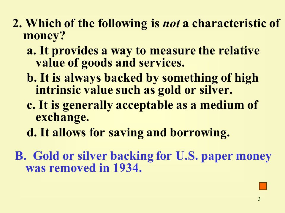 3 2. Which of the following is not a characteristic of money.