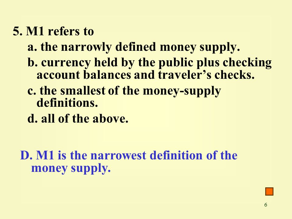 6 5. M1 refers to a. the narrowly defined money supply.