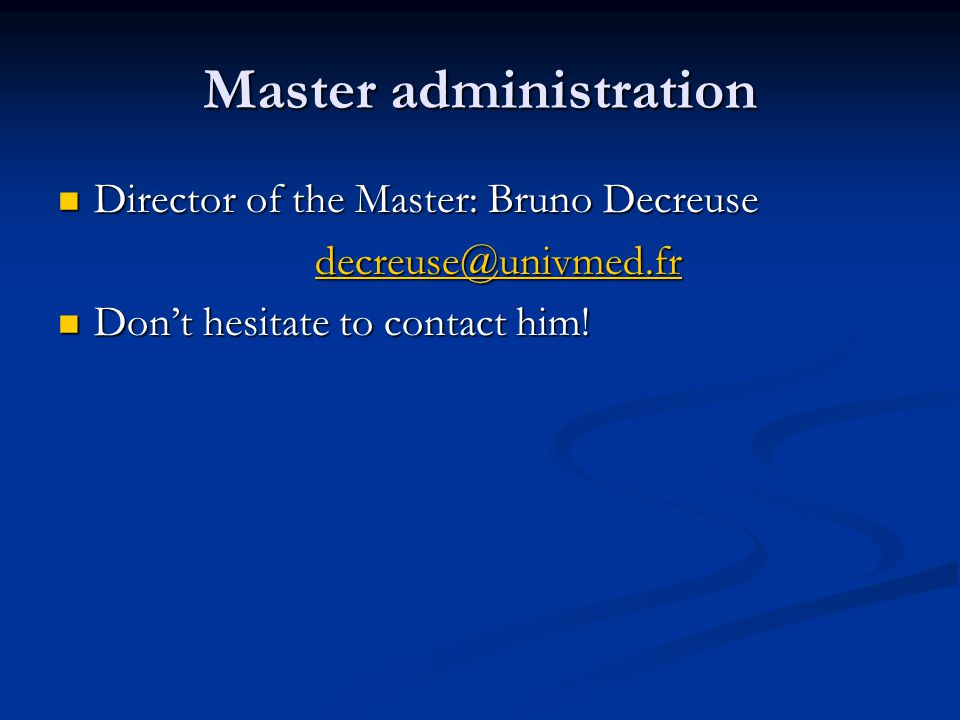 Master administration Director of the Master: Bruno Decreuse Director of the Master: Bruno Decreuse decreuse@univmed.fr Don't hesitate to contact him.