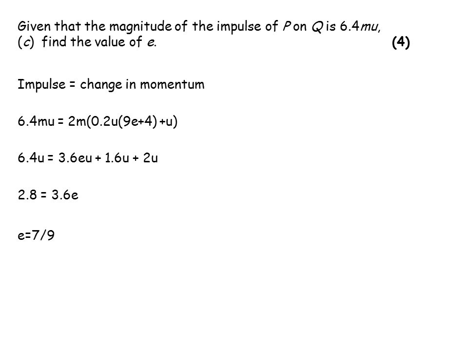 Given that the magnitude of the impulse of P on Q is 6.4mu, (c) find the value of e.
