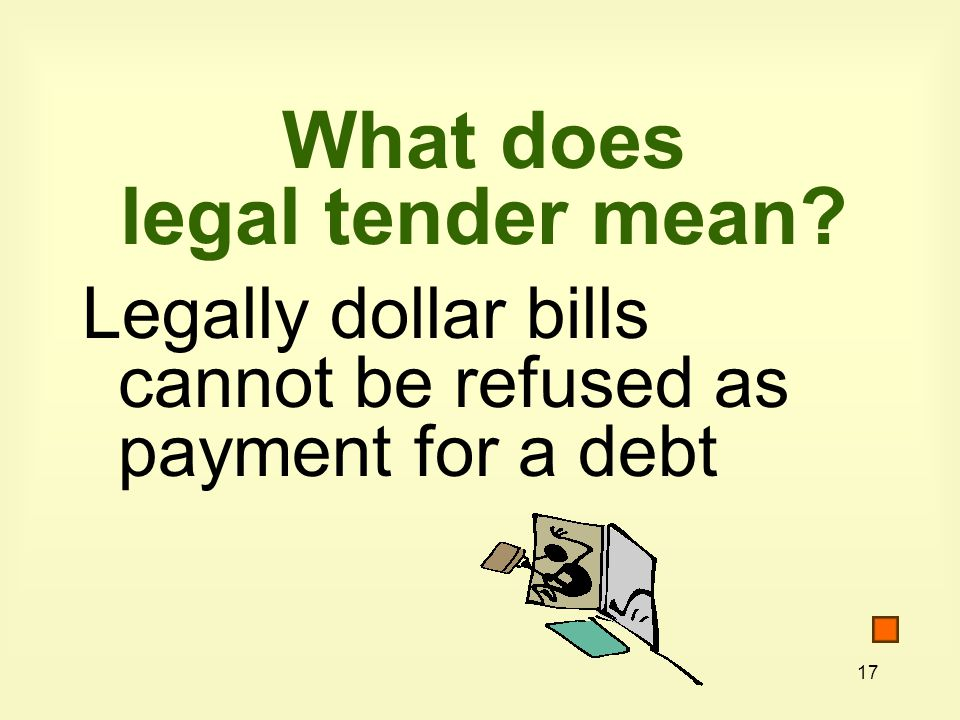 17 What does legal tender mean Legally dollar bills cannot be refused as payment for a debt