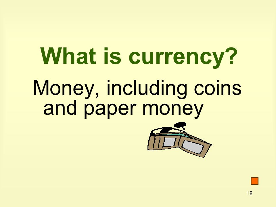 18 What is currency Money, including coins and paper money