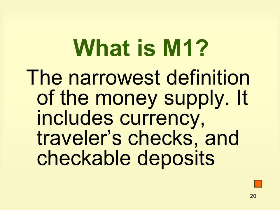 20 What is M1. The narrowest definition of the money supply.