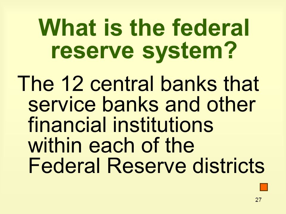 27 What is the federal reserve system.
