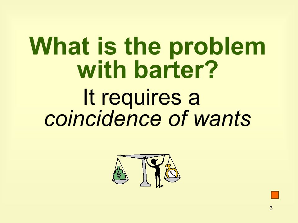 3 What is the problem with barter It requires a coincidence of wants