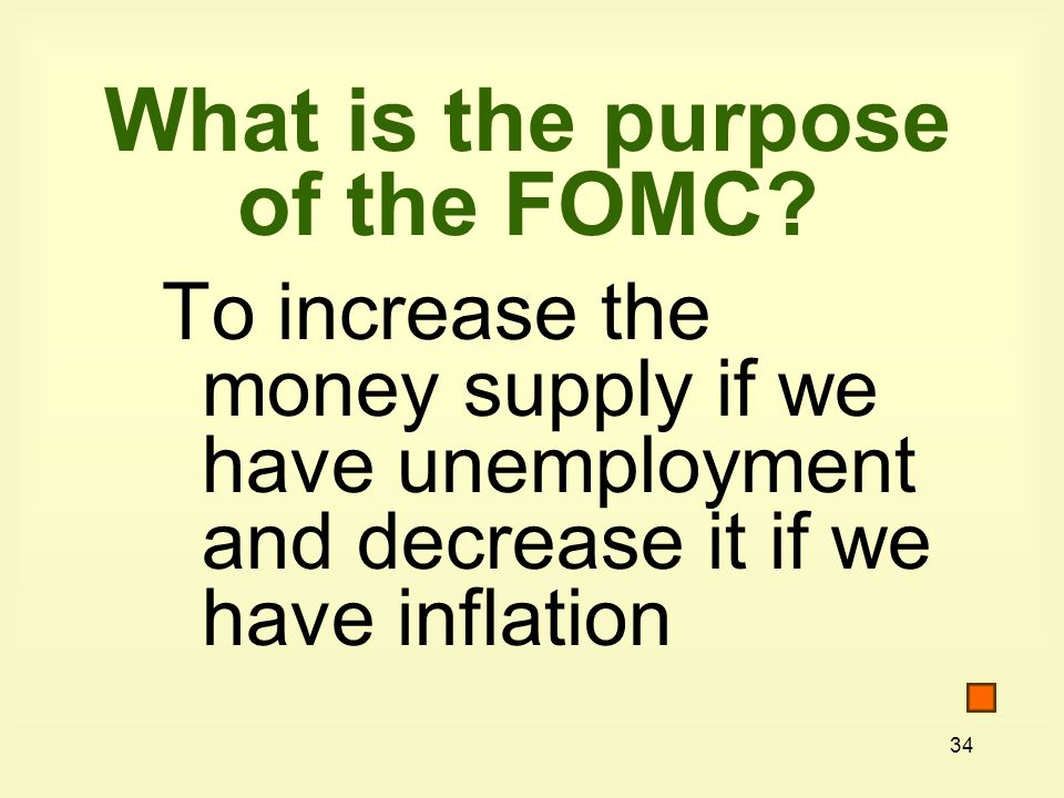 34 What is the purpose of the FOMC.