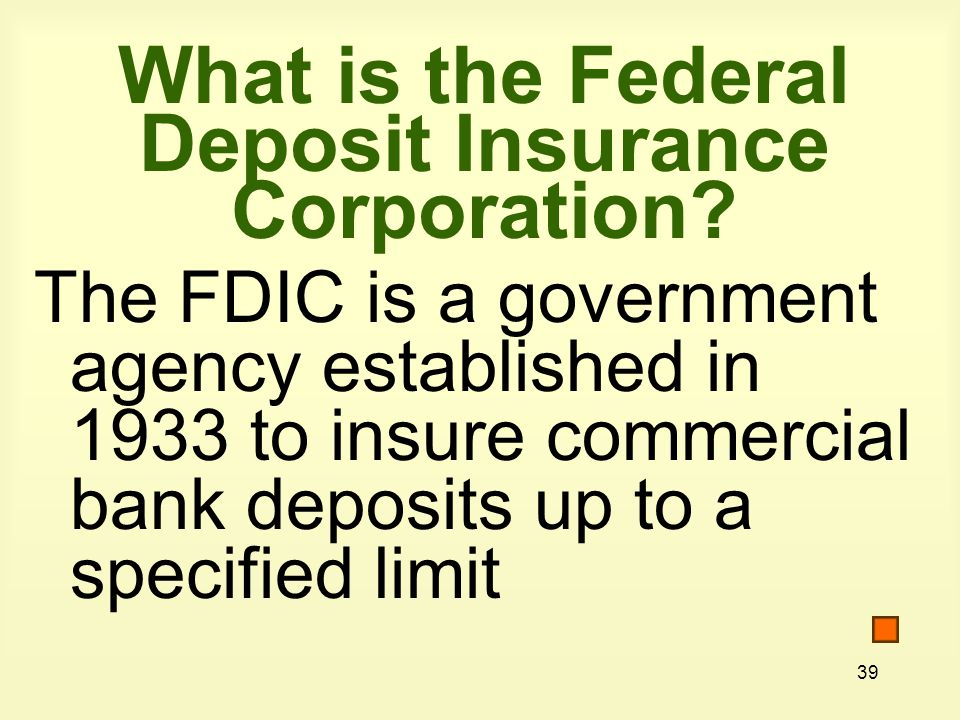 39 What is the Federal Deposit Insurance Corporation.