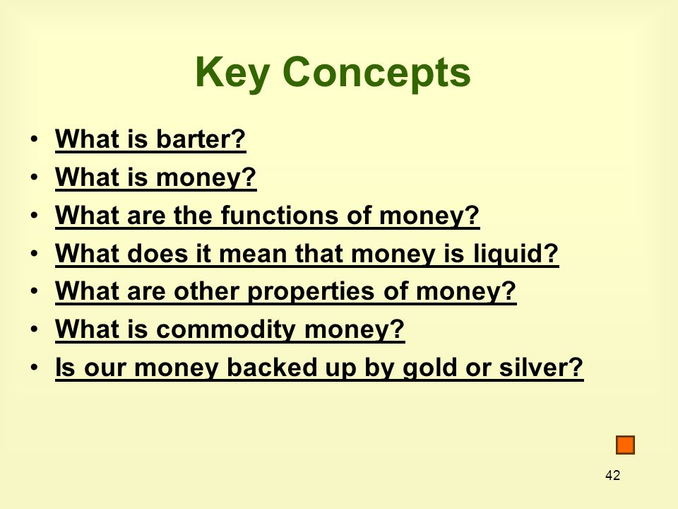 42 Key Concepts What is barter. What is money. What are the functions of money.