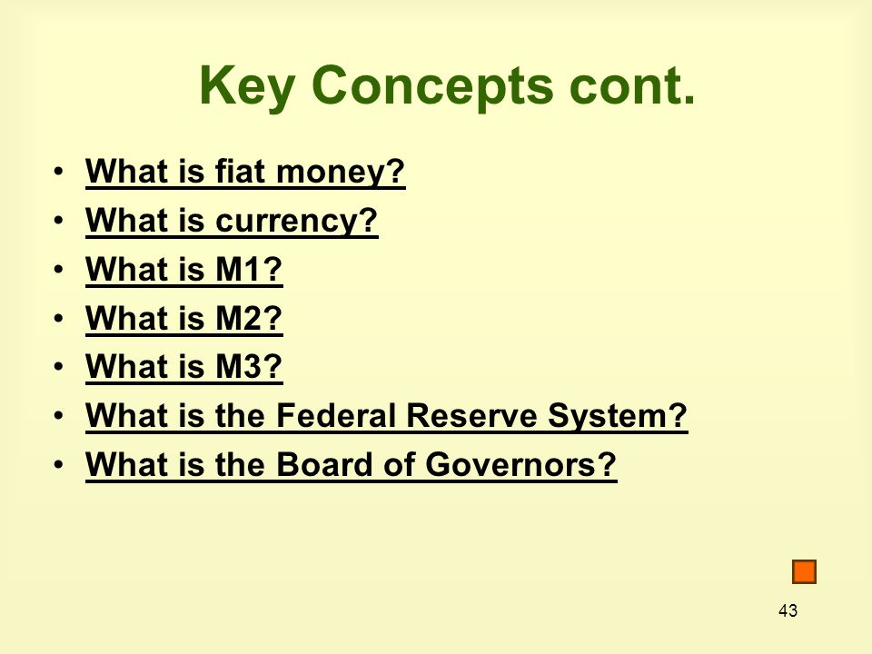 43 Key Concepts cont. What is fiat money. What is currency.