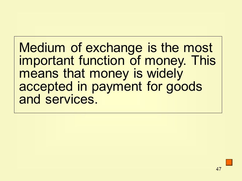 47 Medium of exchange is the most important function of money.