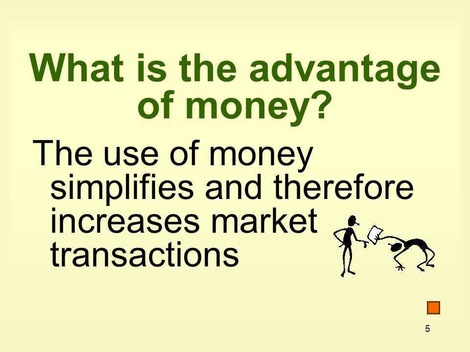 5 What is the advantage of money.