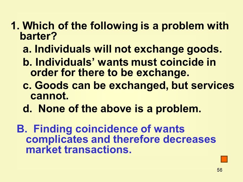 56 1. Which of the following is a problem with barter.