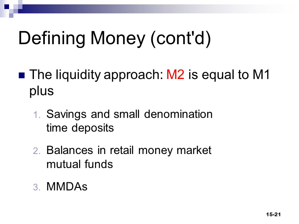 Defining Money (cont d) The liquidity approach: M2 is equal to M1 plus 1.