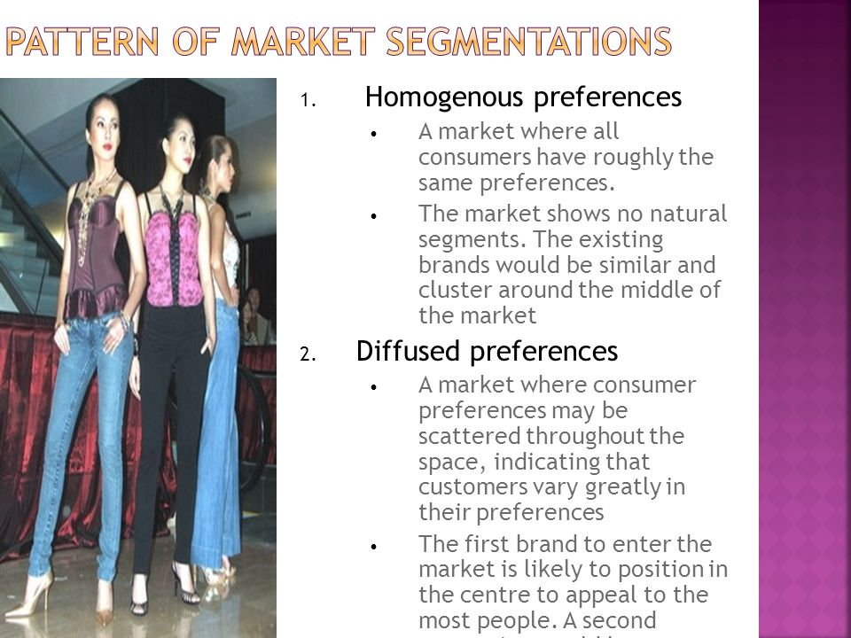 1. Homogenous preferences A market where all consumers have roughly the same preferences.