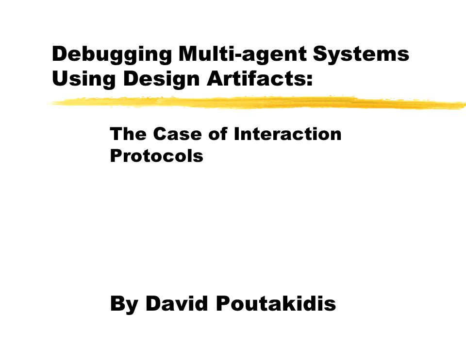 Debugging Multi-agent Systems Using Design Artifacts: The Case of Interaction Protocols By David Poutakidis