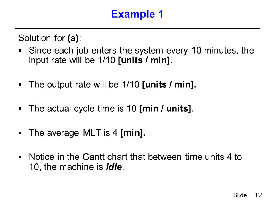 12 Slide Example 1 Solution for (a):  Since each job enters the system every 10 minutes, the input rate will be 1/10 [units / min].