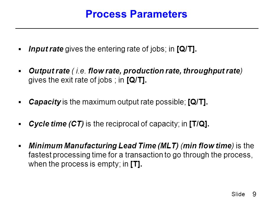 9 Slide Process Parameters  Input rate gives the entering rate of jobs; in [Q/T].