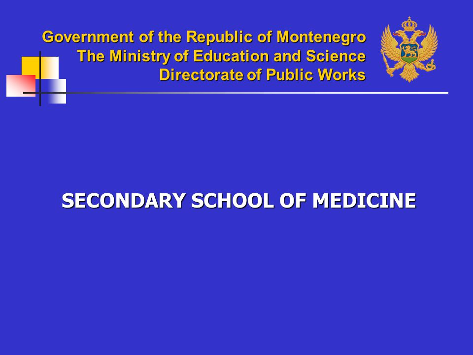 Government of the Republic of Montenegro The Ministry of Education and Science Directorate of Public Works SECONDARY SCHOOL OF MEDICINE