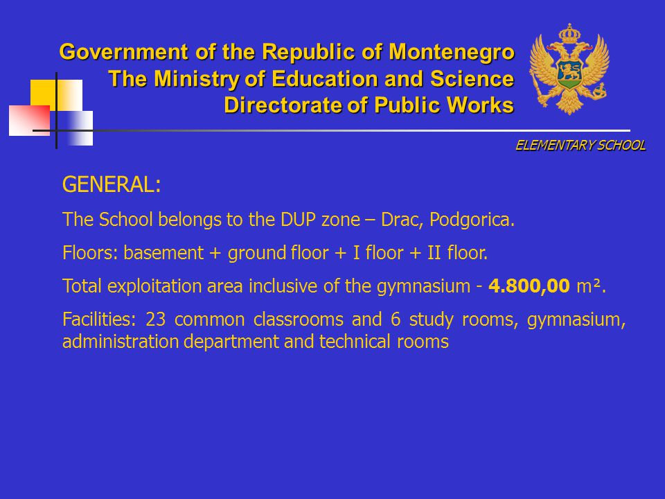 GENERAL: The School belongs to the DUP zone – Drac, Podgorica.