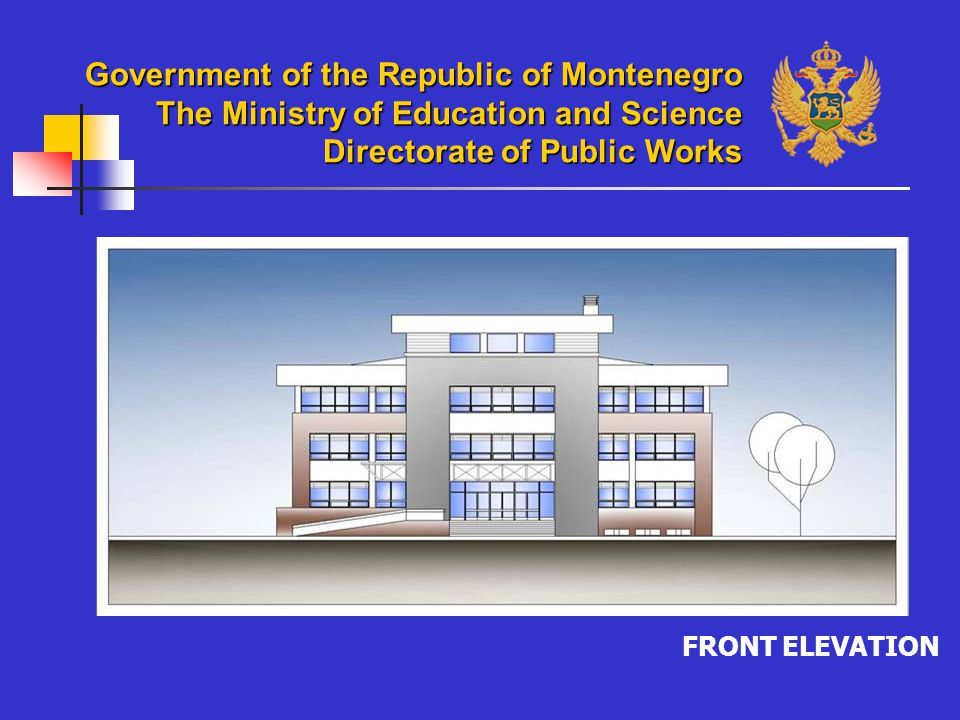 FRONT ELEVATION Government of the Republic of Montenegro The Ministry of Education and Science Directorate of Public Works