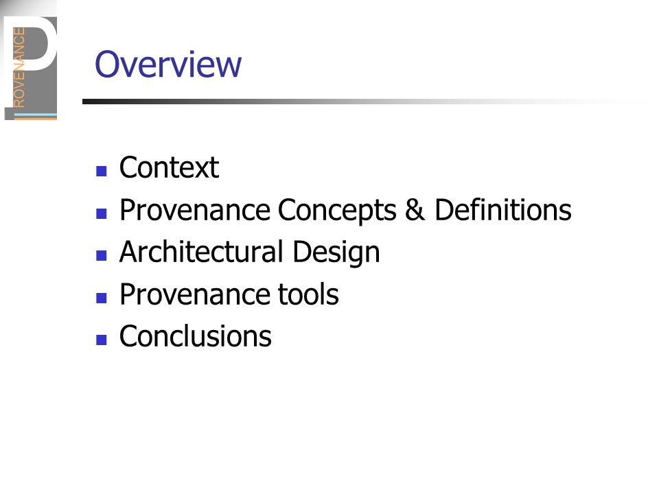 Overview Context Provenance Concepts & Definitions Architectural Design Provenance tools Conclusions