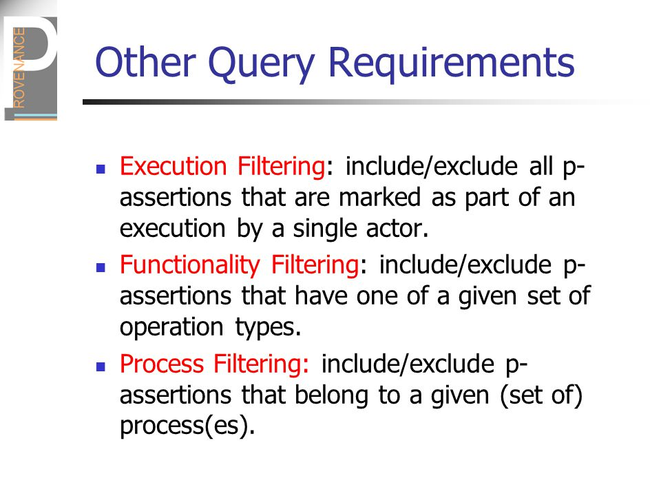 Other Query Requirements Execution Filtering: include/exclude all p- assertions that are marked as part of an execution by a single actor.