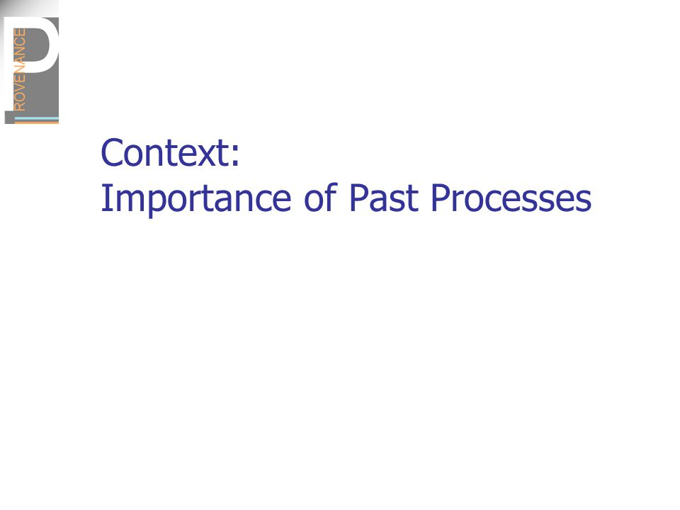 Context: Importance of Past Processes