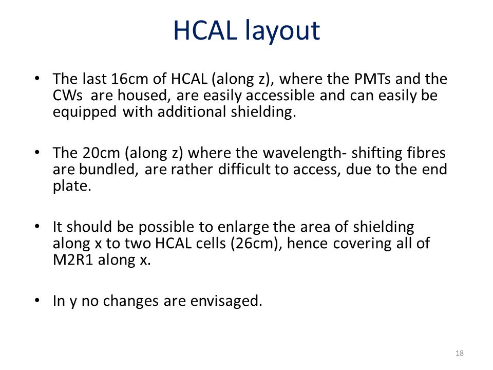 HCAL layout The last 16cm of HCAL (along z), where the PMTs and the CWs are housed, are easily accessible and can easily be equipped with additional shielding.