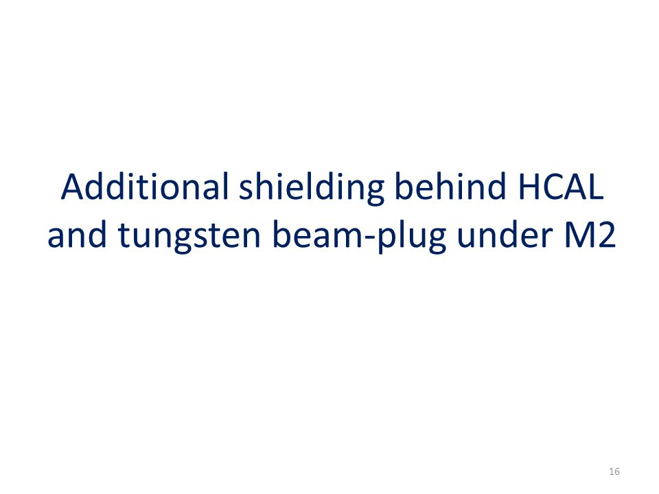 Additional shielding behind HCAL and tungsten beam-plug under M2 16
