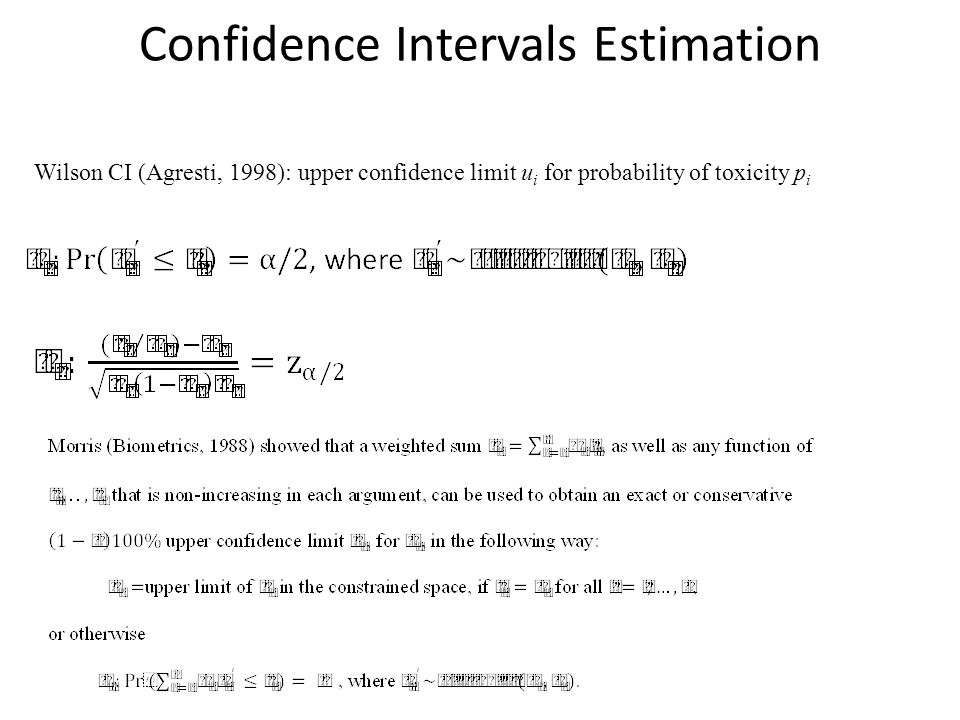 Confidence Intervals Estimation Wilson CI (Agresti, 1998): upper confidence limit u i for probability of toxicity p i
