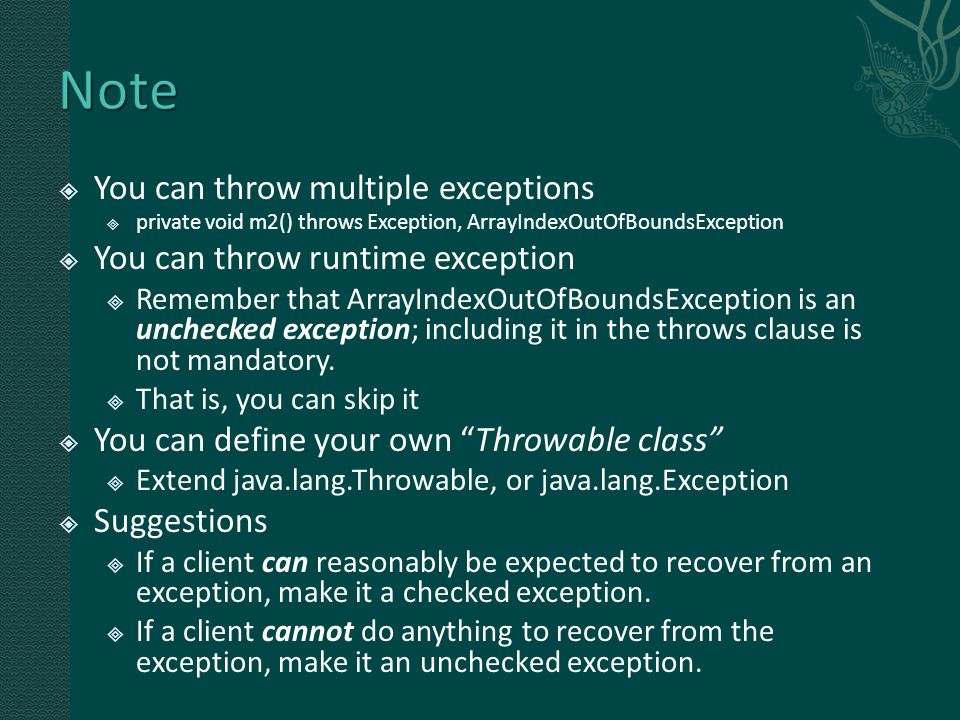 You can throw multiple exceptions  private void m2() throws Exception, ArrayIndexOutOfBoundsException  You can throw runtime exception  Remember that ArrayIndexOutOfBoundsException is an unchecked exception; including it in the throws clause is not mandatory.
