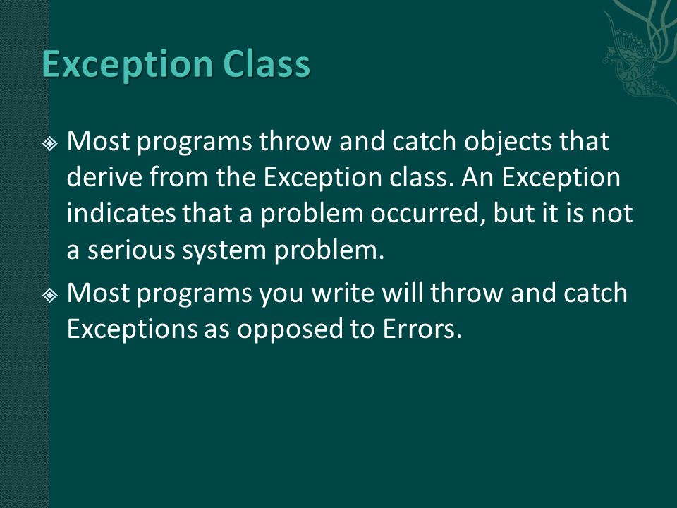  Most programs throw and catch objects that derive from the Exception class.