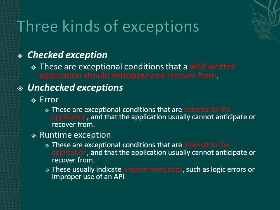  Checked exception  These are exceptional conditions that a well-written application should anticipate and recover from.