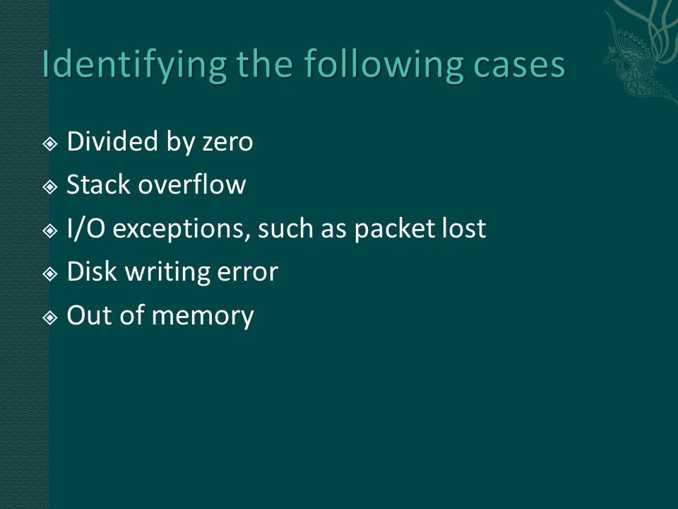  Divided by zero  Stack overflow  I/O exceptions, such as packet lost  Disk writing error  Out of memory