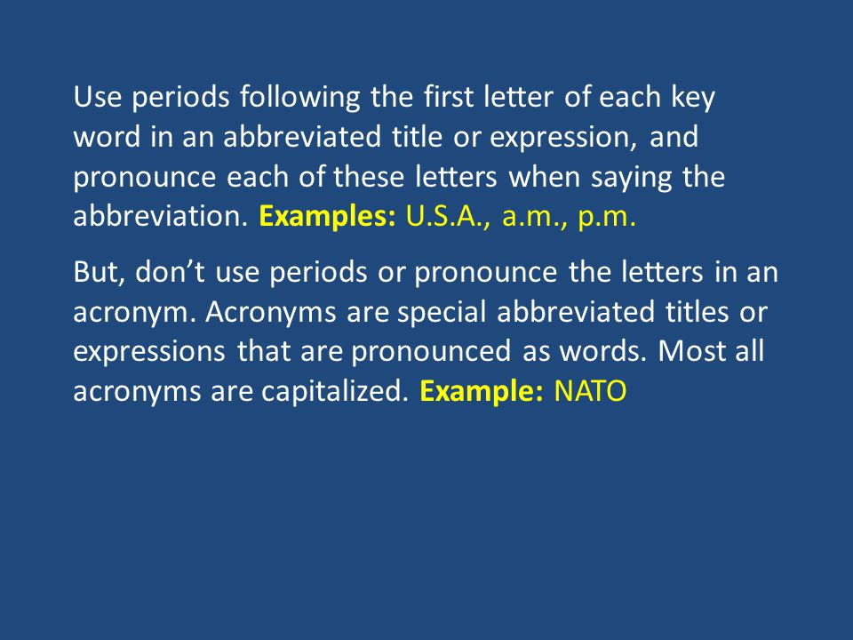 Use periods following the first letter of each key word in an abbreviated title or expression, and pronounce each of these letters when saying the abbreviation.